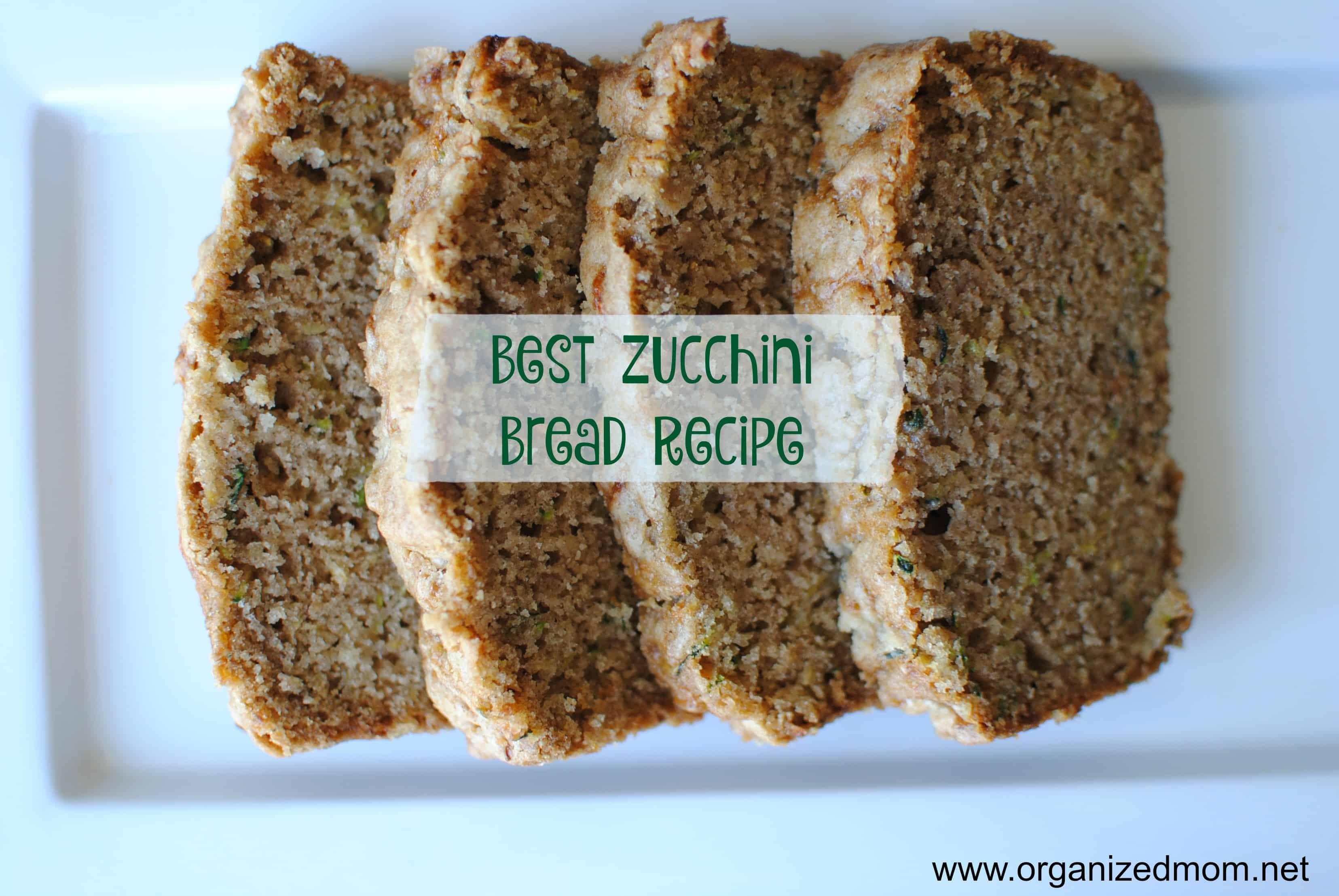 Time To Bake Best Zucchini Bread Recipe The Organized Mom