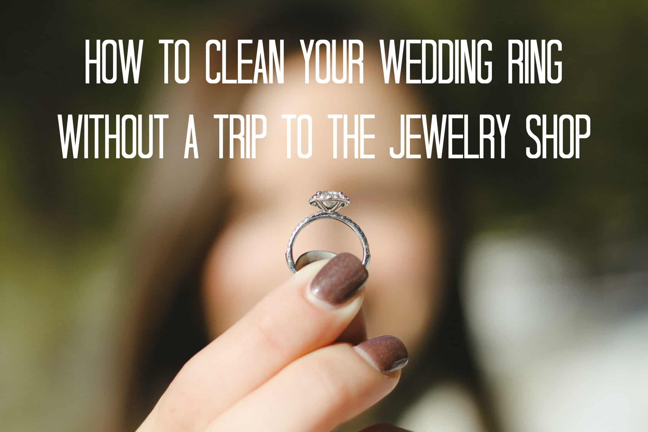 How To Clean Your Wedding Ring Without a Trip to the Jewelry Shop