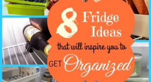 8 Fridge Ideas that Will Inspire You to Get Organized!