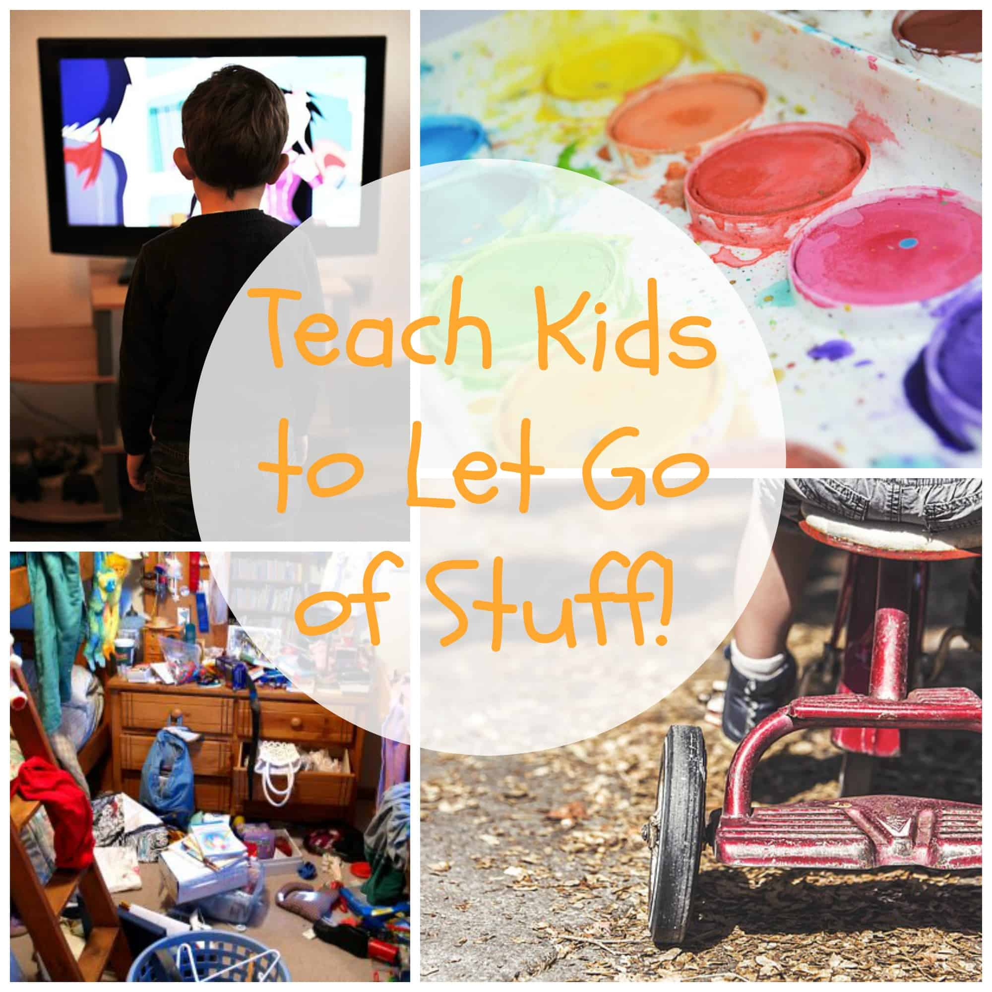 Parenting - Teaching kids to let go of stuff