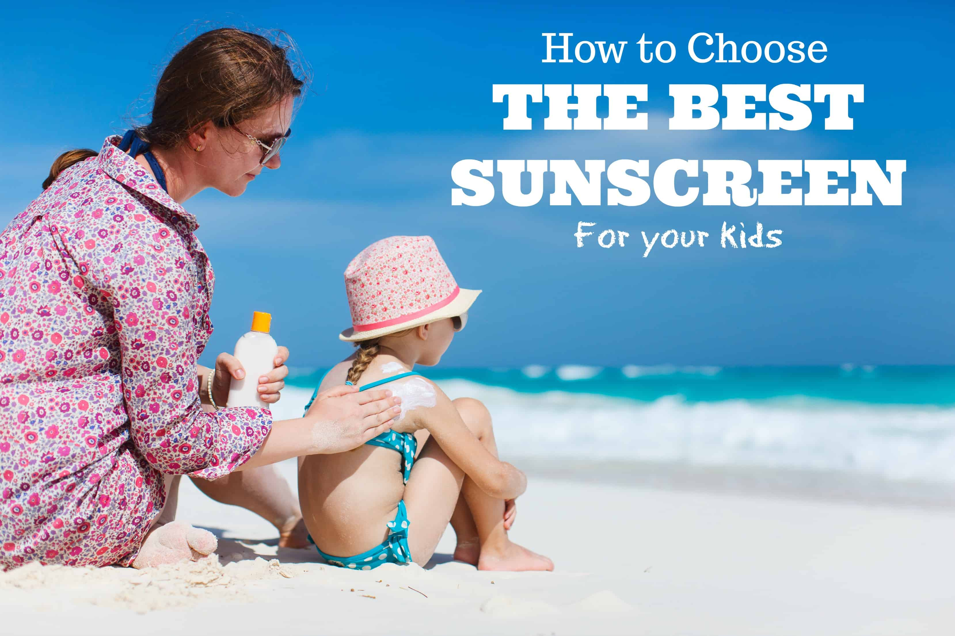 How To Choose The Best Sunscreen For Your Kids