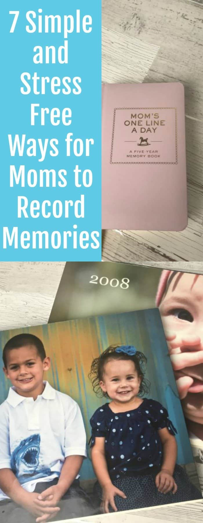 Simple and Stress Free Ways for Moms to Record Memories