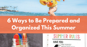 6 Ways to Be Prepared and Organized This Summer